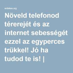 Növeld telefonod térerejét és az internet sebességét ezzel az egyperces trükkel! Jó ha tudod te is!   Érdekes cikkek, hírek a mindennapokból