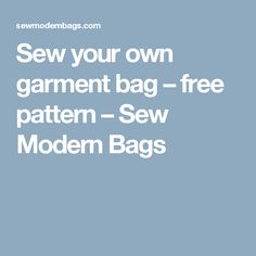 Sew your own garment bag - free pattern - Sew Modern Bags Sewing Patterns Free, Free Sewing, Sewing Tutorials, Free Pattern, Sewing Projects, Garmet Bag, Shopping Cart Cover, Fabric Bags, Travel Style