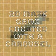 2D Maze game created with a carousel