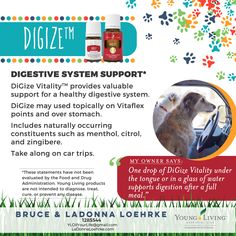 10) Digize ~ digestive system support. Curious how you can use Young Living Essential Oils with your dogs! We will be sharing info to help you get started over the next two weeks. **Check the disclaimer posted in this album as we are not medical professionals. www.LaDonnaLoehrke.com (Oil Your Life Essentially) Sponsor #1285544