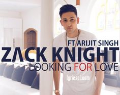 Looking For Love (Main Dhoondne) Song | Sung by Zack Knight & Arijit Singh