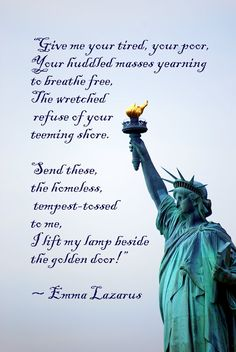 """Statue of Liberty. """"The New Colossus"""", written in 1883 by Emma Lazarus. Statue Of Liberty Inscription, Statue Of Liberty Quote, Liberty Quotes, Give Me Your Tired, Give It To Me, The New Colossus, Independance Day, National Poetry Month, Yearning"""