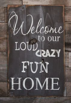 Large Wood Sign  Welcome to our Loud Crazy Fun by dustinshelves, $35.00 - Must find something like this that will ship to Canada. For the side door.