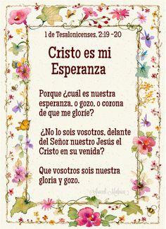 1 de Tesalonicenses, 2:19 -20    CRISTO ES MI ESPERANZA   Porque ¿cuál es nuestra esperanza, o gozo, o corona de que me gloríe? ¿No lo...