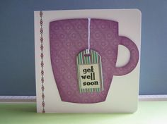 get well soon mug - Great idea for friend recovering from surgery this week! A craft for us and a cute card (with a tea bag in it, of course) for her...