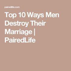 Top 10 Ways Men Destroy Their Marriage   PairedLife
