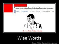Hahahaha I do Mr. Bean...I do