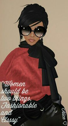 Women should be two things, Fashionable and Clsssy.