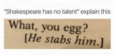 my favourite line from macbeth tbh (pinning to 'books' despite him being a playwright, sorry pedants) Dankest Memes, Funny Memes, Hilarious, Jokes, Art Memes, Funny Shit, Shakespeare Funny, Classic Literature, Fresh Memes