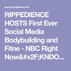 RIPPEDIENCE HOSTS First Ever Social Media Bodybuilding and Fitne - NBC Right Now/KNDO/KNDU Tri-Cities, Yakima, WA  