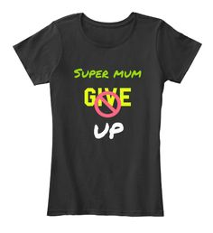 Super Mum Give Up Black Women's T-Shirt Front