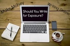 Make Money Writing Online: Should You Write for Exposure?  When you want to be a freelance writer, do you get annoyed at people wanting free content? Many will tell  you that it gives you exposure to help your career, but should you really bother with this? There are times that writing for exposure may work in your best interest.