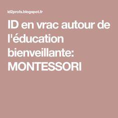 ID en vrac autour de l'éducation bienveillante: MONTESSORI