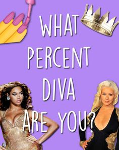 This Quiz Will Calculate What Percent Diva You Are 80% diva!! What did you get? Comment what you got!