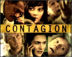Steve Soderbergh | Contagion | A medical thriller of an epidemic that reaches nightmarish proportions | True to the science! | Kate Winslet | Marion Cotillard | Laurence Fishburne | Jennifer Ehle | Matt Damon | Jude Law | Gwyneth Paltrow |
