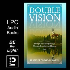 Double Vision Seeing God In Everyday Life Through Devotions And Poetry Lighthouse Publishing Of The