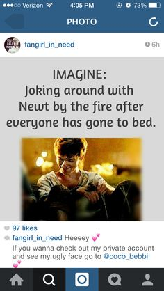 Imagine: joking around with Newt by the fire after everyone has gone to bed...He'd make me look forward to the nights