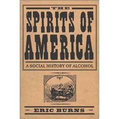 The Spirits of America: A Social History of Alcohol (Hardcover) http://www.amazon.com/dp/1592132146/?tag=wwwmoynulinfo-20 1592132146