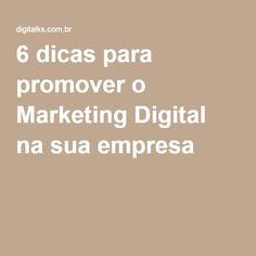 6 dicas para promover o Marketing Digital na sua empresa