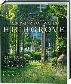 Highgrove: Ein Jahr im königlichen Garten von der Prinz v…