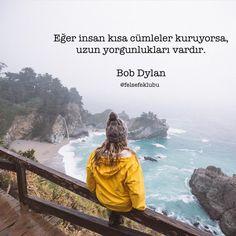 Eğer insan kısa cümleler kuruyorsa, uzun yorgunlukları vardır.   - Bob Dylan…