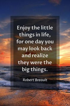 Happy new year quotes | Enjoy the little things in life, for one day you may look back and realize they were the big things. ~ Robert Breault