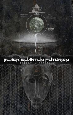 """Black Quantum Futurism: Theory & Practice (2015)  """"Black Quantum Futurism (or BQF) is a new approach to living and experiencing reality by way of the manipulation of space-time in order to see into possible futures, and/or collapse space-time into a desired future in order to bring about that future's reality. This vision and practice derives its facets, tenets, and qualities from quantum physics, futurist traditions, and Black/African cultural traditions of consciousness, time, and space…"""