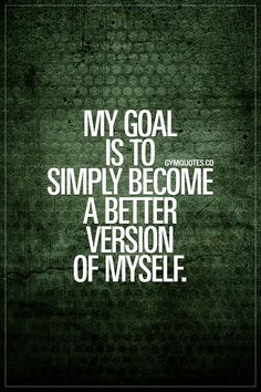 My goal is to simply become a better version of myself. #trainharder #workharder #becomebetter #gymquotes #gymmotivation www.gymquotes.co
