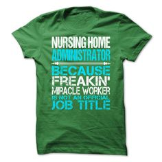Awesome Shirt For Nursing Home Administrator T-Shirts, Hoodies, Sweaters