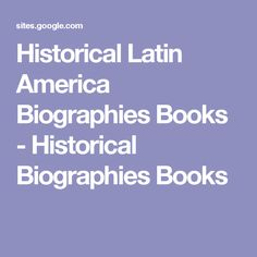 Historical Latin America Biographies Books - Historical Biographies Books