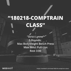 """180218-Comptrain Class"" WOD - : ""Strict Lynne""; 5 Rounds:; Max Bodyweight Bench Press; Max Strict Pull-Ups; Rest 3:00"