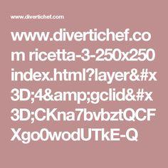 www.divertichef.com ricetta-3-250x250 index.html?layer=4&gclid=CKna7bvbztQCFXgo0wodUTkE-Q