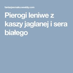 Pierogi leniwe z kaszy jaglanej i sera białego Pierogi, Food And Drink, Cooking Recipes, Polish, Vitreous Enamel, Chef Recipes, Nail, Recipies