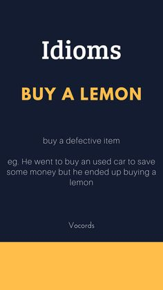Buy a lemon means to buy something that's defective