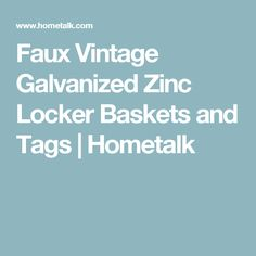 Faux Vintage Galvanized Zinc Locker Baskets and Tags | Hometalk