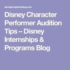 Disney Character Performer Audition Tips – Disney Internships & Programs Blog