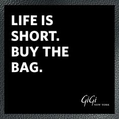 Life is short, buy the bag!