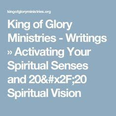 King of Glory Ministries - Writings » Activating Your Spiritual Senses and 20/20 Spiritual Vision
