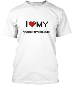 I Love My Psychophysiologist White T-Shirt Front - This is the perfect gift for someone who loves Psychophysiologist. Thank you for visiting my page (Related terms: love,I love my Psychophysiologist,Psychophysiologist,psychophysiologists,social psychology,cognitive ...)