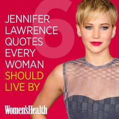 ARTICLE (click to read): 6 Jennifer Lawrence Quotes Every Woman Should Live By (Because everything J-Law says is unfiltered and awesome)
