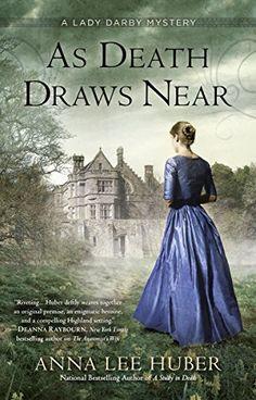 As Death Draws Near (A Lady Darby Mystery) by Anna Lee Huber https://smile.amazon.com/dp/B016JPTK2I/ref=cm_sw_r_pi_dp_n-IMxb1D23NRK