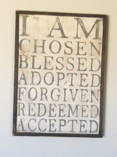 I am chosen blessed adopted forgiven redeemed accepted by God Celebrate Recovery, Hand Painted Signs, God Is Good, Word Of God, Christian Quotes, Gods Love, Forgiveness, Cool Words, Inspire Me