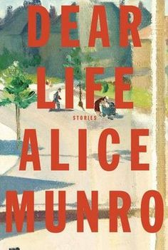 Dear Life, Alice Munro. December 2013 Selection