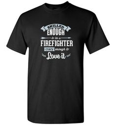 Now available at our store Skilled enough to... Check it out here http://www.canadaproudtees.ca/products/skilled-enough-to-be-a-firefighter-crazy-enough-to-love-it?utm_campaign=social_autopilot&utm_source=pin&utm_medium=pin