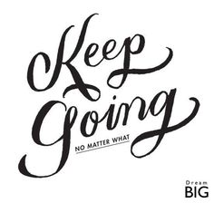 Keep going no matter what. There's really no other option.