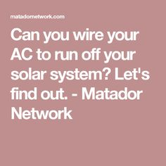Can you wire your AC to run off your solar system? Let's find out. - Matador Network