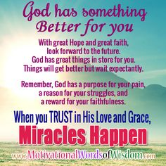 Motivational Words of Wisdom: GOD HAS SOMETHING BETTER FOR YOU