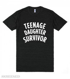 Teenage Daughter Survivor (Dark) | If you or someone you know survived a teenage daughter, bragging rights have certainly been earned! Make your accomplishment known with this funny shirt. #Skreened