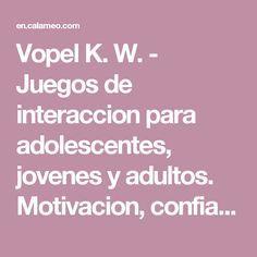 Vopel K. W. - Juegos de interaccion para adolescentes, jovenes y adultos. Motivacion, confianza, sinceridad
