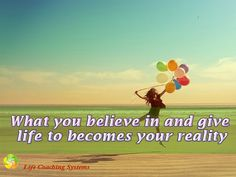 What you believe in and give life to becomes your reality. ~ Steven Redhead